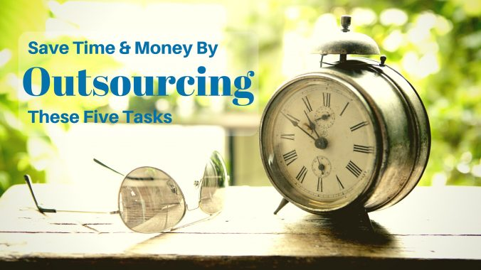 Save Time And Money By Outsourcing These 5 Tasks