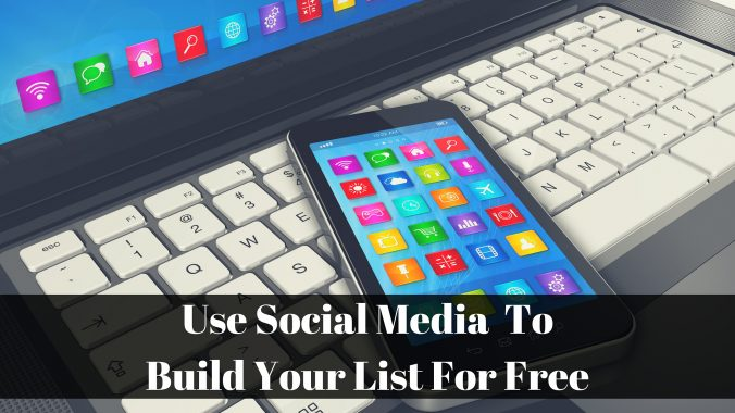 Use Social Media To Build Your List For Free