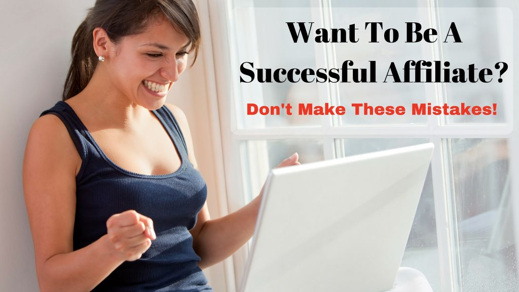 Want To Be A Successful Affiliate_ Don't Make These Mistakes!