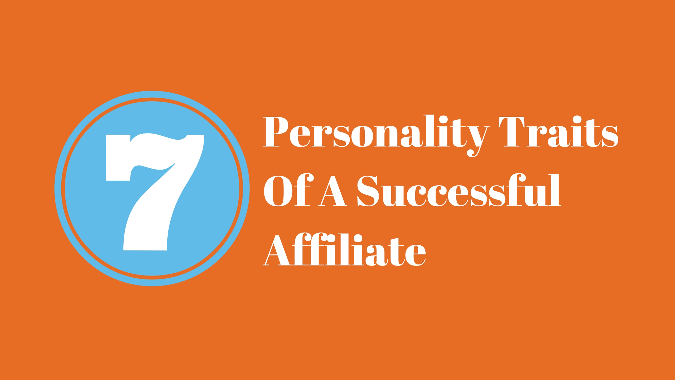 7 Personality Traits Of A Successful Affiliate