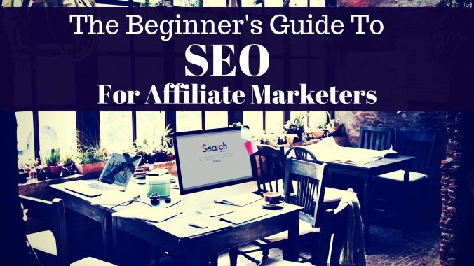 The Beginner's Guide To SEO For Affiliate Marketers