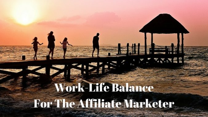 Work-Life Balance For The Affiliate Marketer