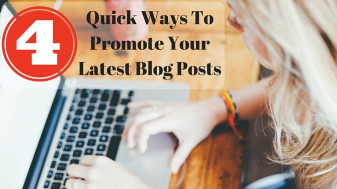 4 quick ways to promote your latest blog posts