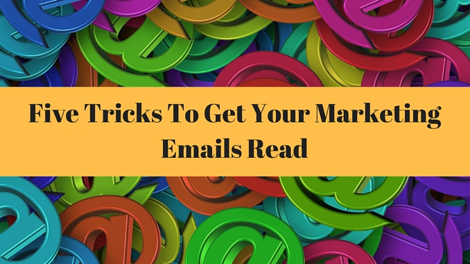 5 Tricks To Get Your Marketing Emails Read