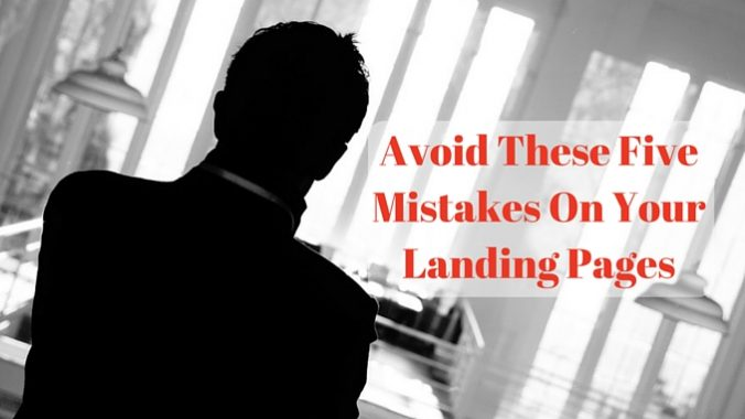 Avoid These Five Mistakes On Your Landing Pages