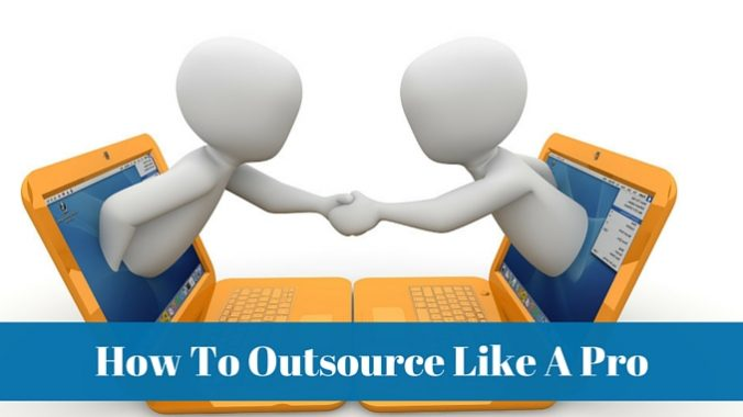 How To Outsource Like A Pro