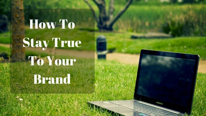 How To Stay True To Your Brand