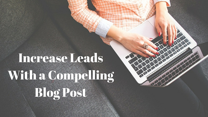 Increase Leads With a Compelling Blog Post