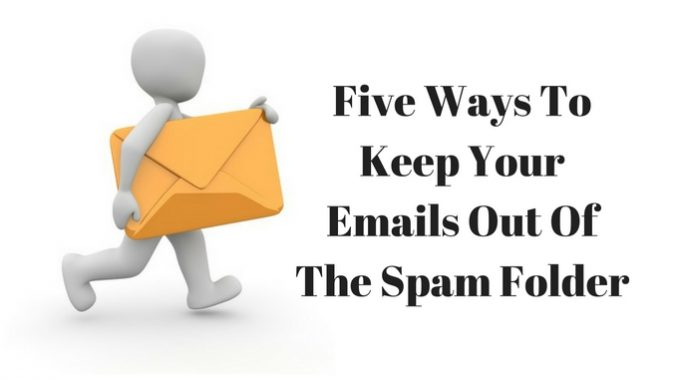 5 Ways To Keep Your Emails Out Of The Spam Folder