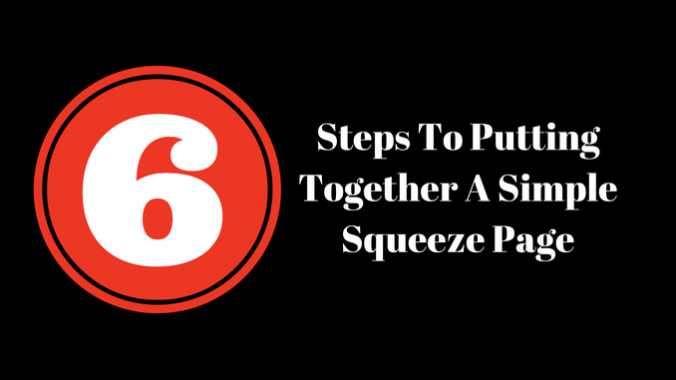 6 Steps To Putting Together A Simple Squeeze Page
