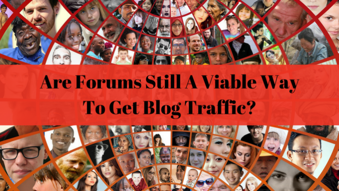 Are Forums Still A Viable Way To Get Blog Traffic_