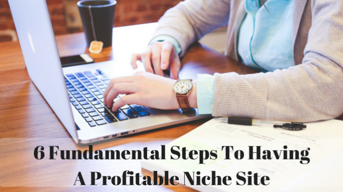 6 fundamental steps to having a profitable niche site
