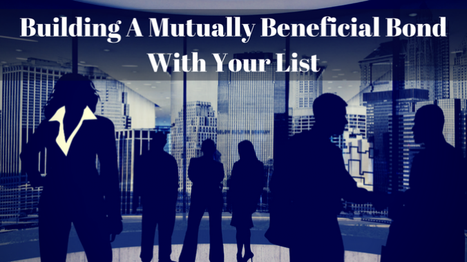 Building A Mutually Beneficial Bond With Your List (2)