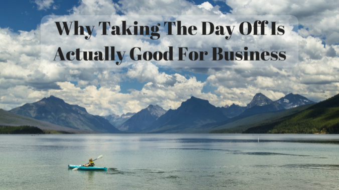 Why Taking The Day Off Is Actually Good For Business
