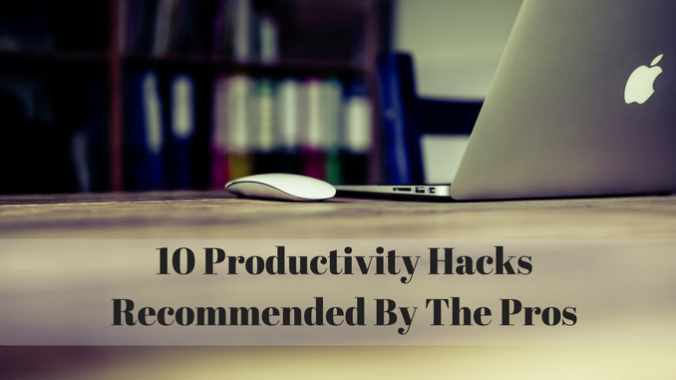 10 Productivity Hacks Recommended By The Pros