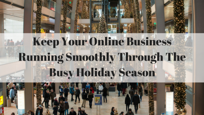 Keep Your Online Business Running Smoothly Through the Busy Holiday Season