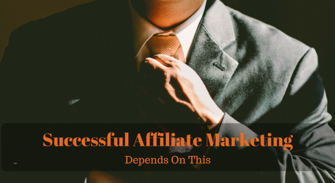 Successful Affiliate Marketing Depends On This