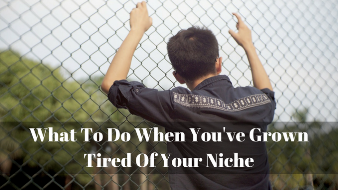 What To Do When You've Grown Tired Of Your Niche