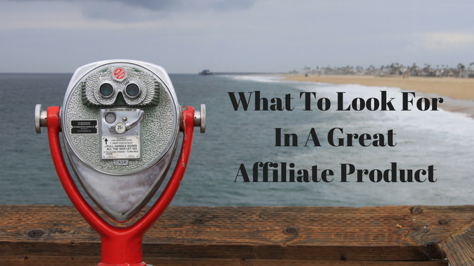 What To Look For In A Great Affiliate Product