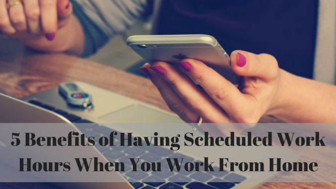 5 Benefits of Having Scheduled Work Hours When You Work From Home