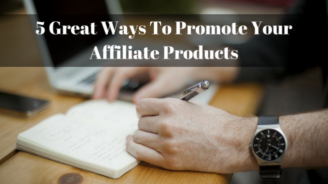 5 Great Ways to Promote Your Affiliate Products