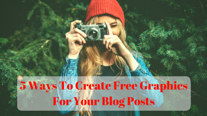 5 Ways To Create Free Graphics For Your Blog Posts