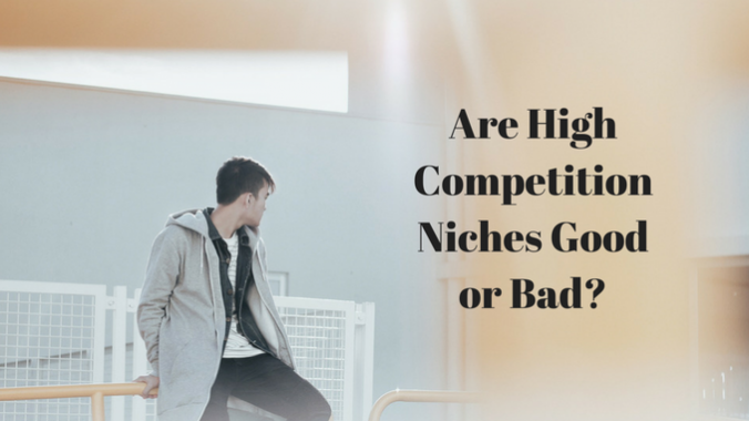 Are High Competition Niches Good or Bad_