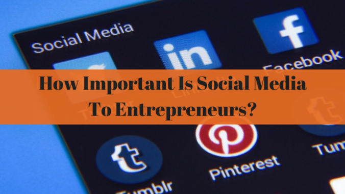 How Important Is Social Media To Entrepreneurs_