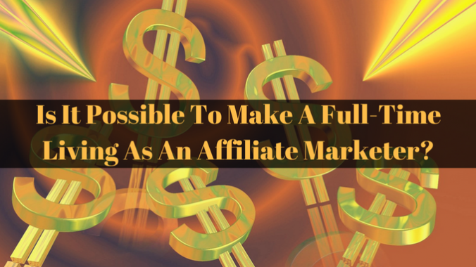 Is It Possible To Make A Full Time Living As An Affiliate Marketer_