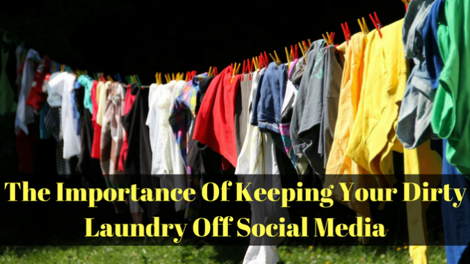 The Importance Of Keeping Your Dirty Laundry Off Social Media