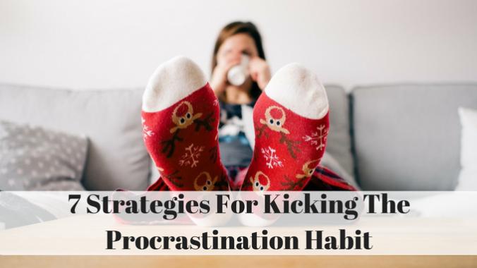 7 Strategies For Kicking The Procrastination Habit