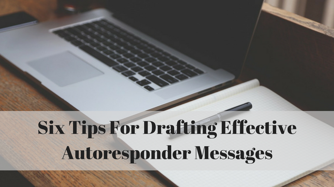 Six Tips For Drafting Effective Autoresponder Messages