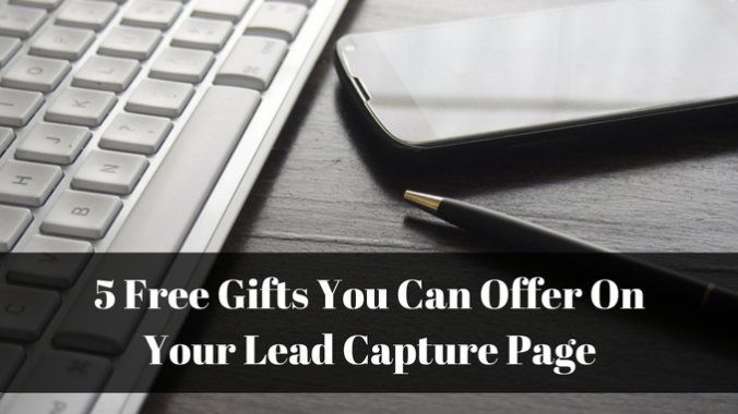5 Free Gifts You Can Offer On Your Lead Capture Page