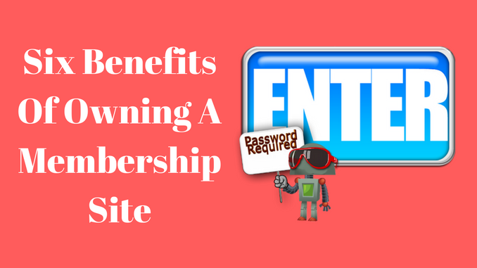 Six Benefits Of Owning A Membership Site