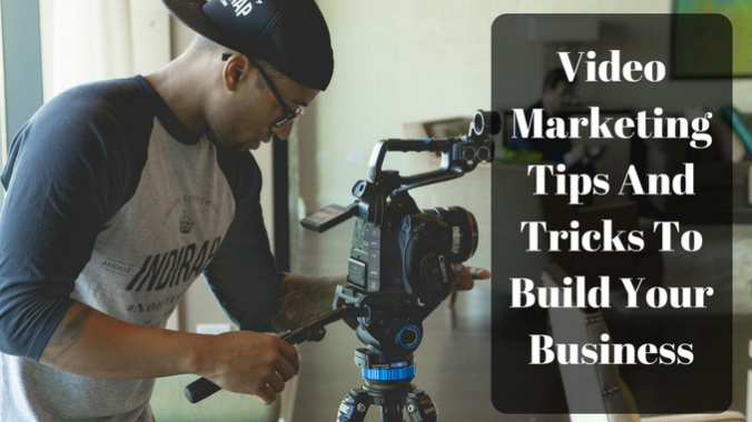 Video Marketing Tips And Tricks To Build Your Business