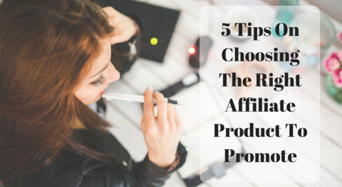 5 Tips On Choosing The Right Affiliate Product To Promote