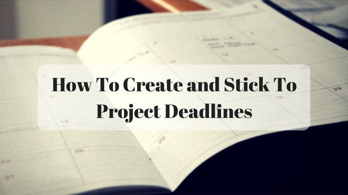 How To Create and Stick To Project Deadlines