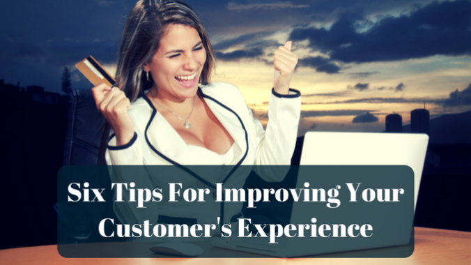 Six Tips For Improving Your Customer's Experience
