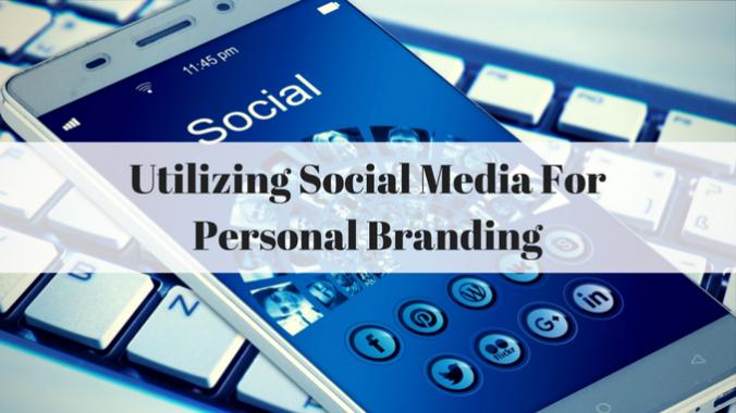 Utilizing Social Media For Personal Branding