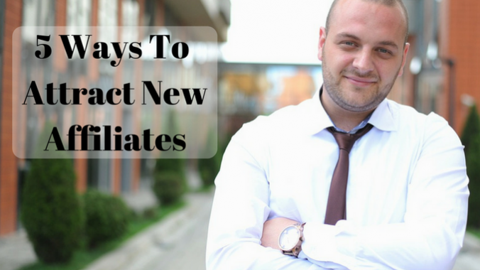 5 Ways To Attract New Affiliates