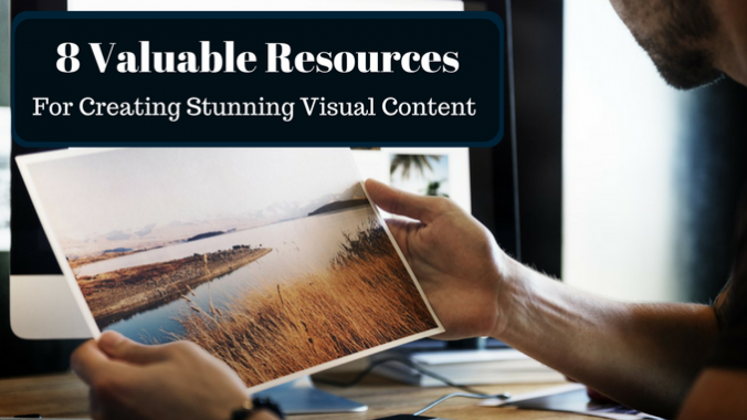 8 Valuable Resources For Creating Stunning Visual Content