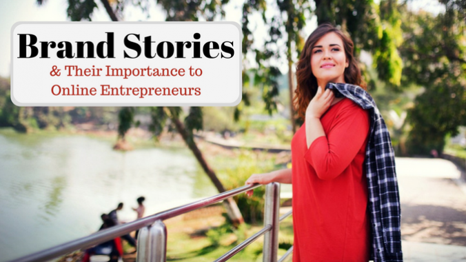 Brand Stories & Their Importance to Online Entrepreneurs