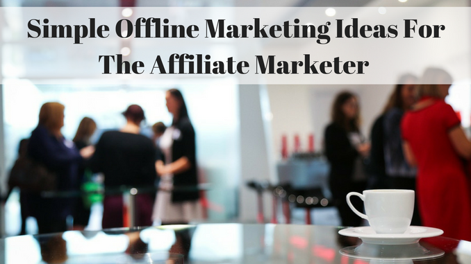 Simple offline marketing ideas for the affiliate marketer