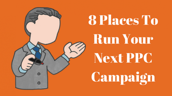 8 Places To Run Your Next PPC Campaign