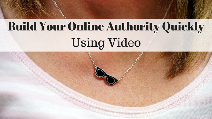 Build your online authority quickly using video