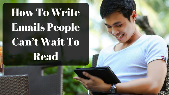 How To Write Emails People Can't Wait To Read