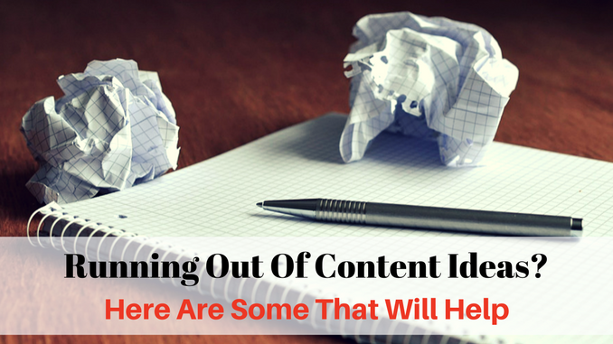 Running out of content ideas- Here are some that will help