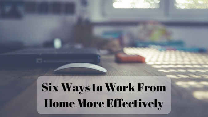 Six Ways to Work From Home More Effectively