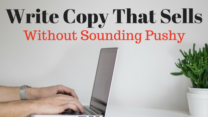 Write copy that sells without sounding pushy
