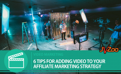 6 TIPS FOR ADDING VIDEO TO YOUR AFFILIATE MARKETING STRATEGY